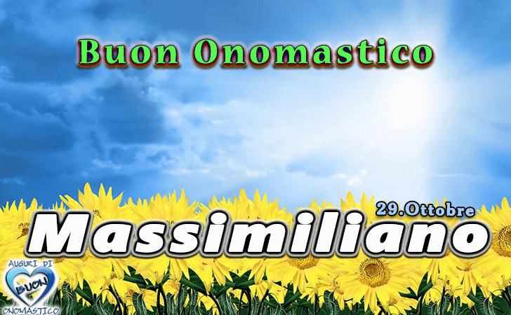 Buon Onomastico Massimiliano! - Buon Onomastico Massimiliano!