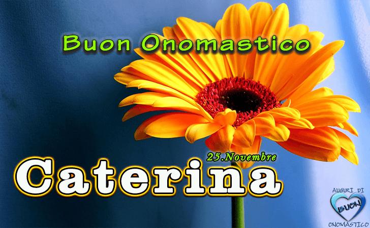 Onomastico del nome Caterina (25 Novembre)