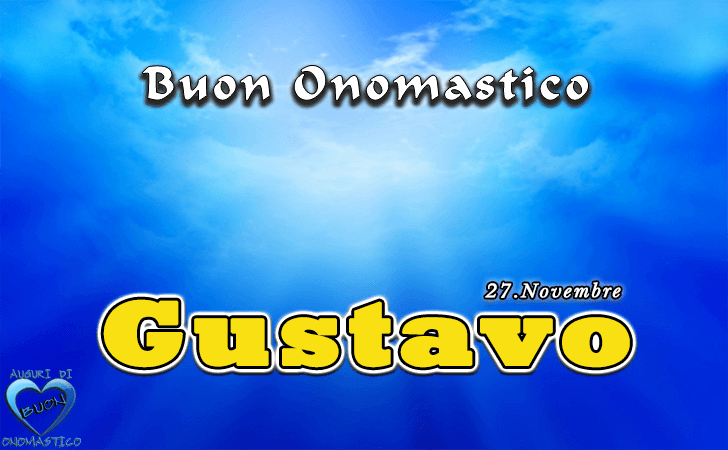 Buon Onomastico Gustavo! - Buon Onomastico Gustavo!