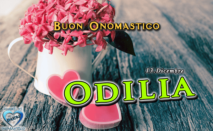 Buon Onomastico Odilia! - Buon Onomastico Odilia!