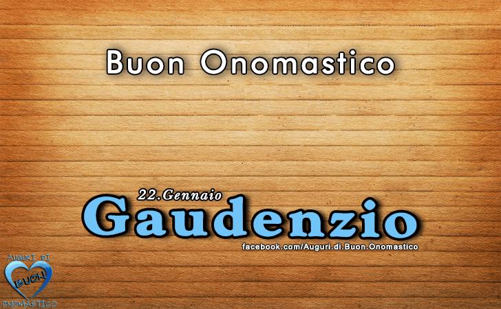 Buon Onomastico Gaudenzio! - Buon Onomastico Gaudenzio!