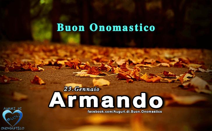 Buon Onomastico Armando! - Buon Onomastico Armando!