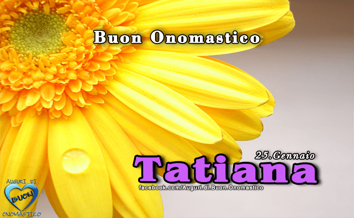 Buon Onomastico Tatiana! - Buon Onomastico Tatiana!