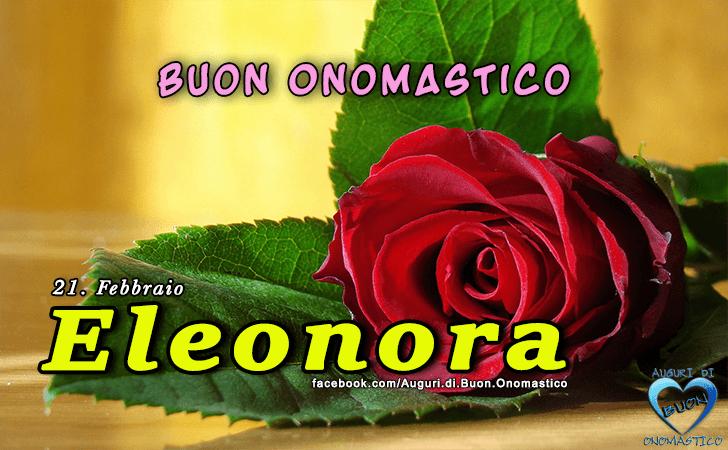 Buon Onomastico Eleonora (21 Febbraio)
