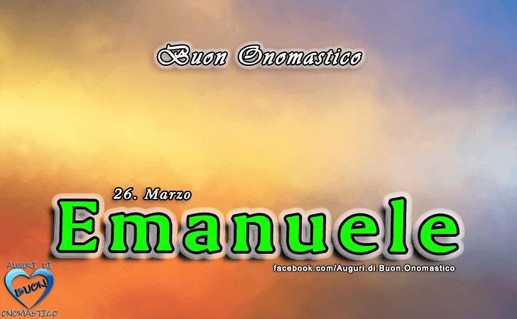 Buon Onomastico Emanuele! - Buon Onomastico Emanuele!