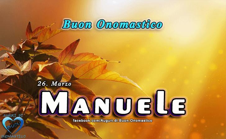Buon Onomastico Manuele! - Buon Onomastico Manuele!