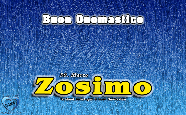 Buon Onomastico Zosimo! - Buon Onomastico Zosimo!
