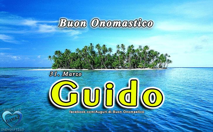 Buon Onomastico Guido! - Buon Onomastico Guido!