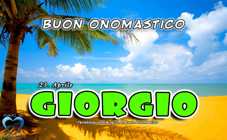 Buon Onomastico Giorgio! - Buon Onomastico Giorgio!
