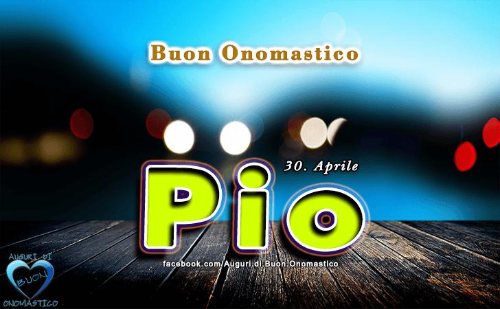 Buon Onomastico Pio! - Buon Onomastico Pio!