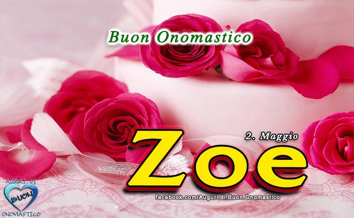 Buon Onomastico Zoe! - Buon Onomastico Zoe!