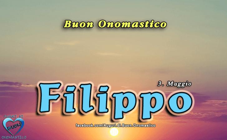 Buon Onomastico Filippo - Onomastico del nome Filippo 3 maggio (San Filippo Apostolo)