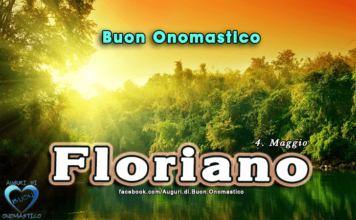 Buon Onomastico Floriano! - Buon Onomastico Floriano!