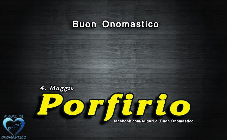 Buon Onomastico Porfirio! - Buon Onomastico Porfirio!