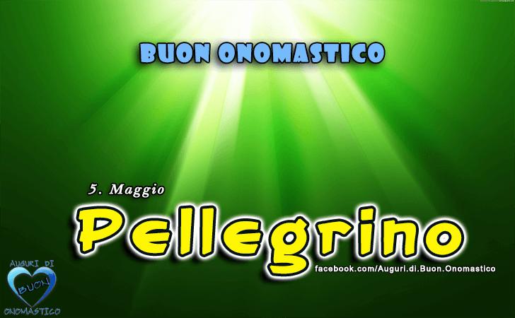 Buon Onomastico Pellegrino! - Buon Onomastico Pellegrino!