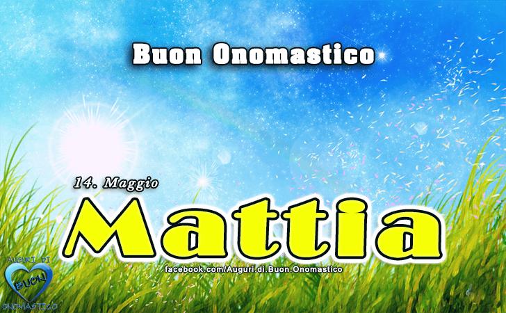 Buon Onomastico Mattia - Buon Onomastico Mattia (14 maggio). Onomastico del nome Mattia. Auguri Mattia.