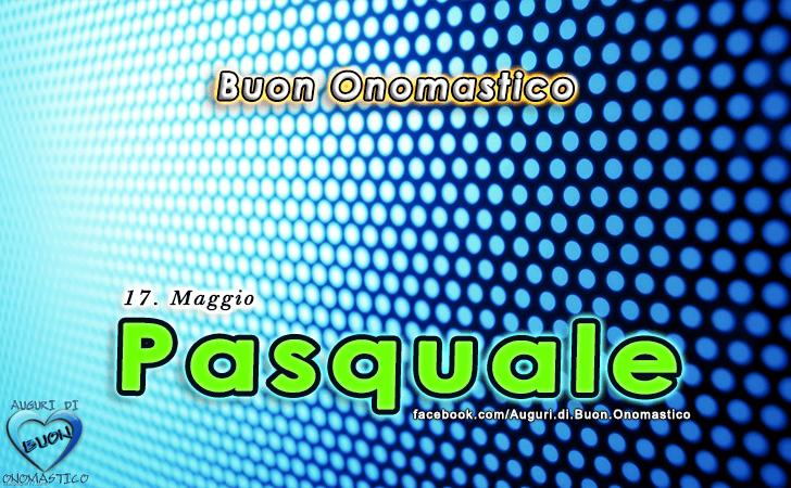 Buon Onomastico Pasquale - Pasquale Onomastico, Onomastico del nome Pasquale