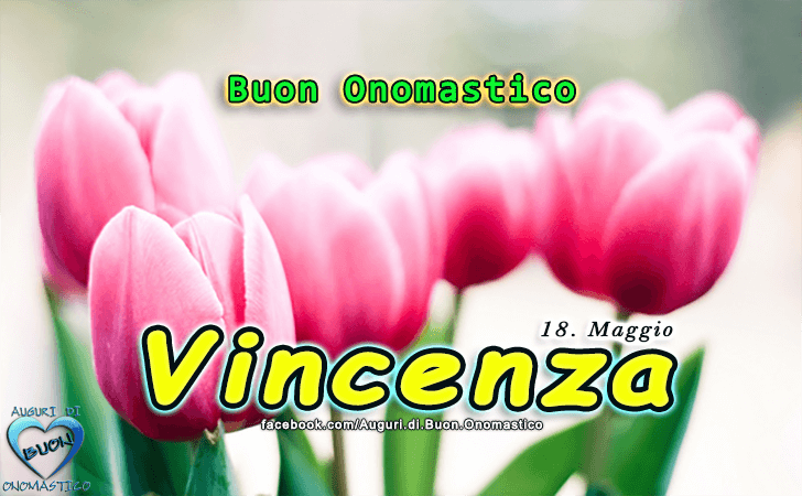 Buon Onomastico Vincenza! - Buon Onomastico Vincenza!