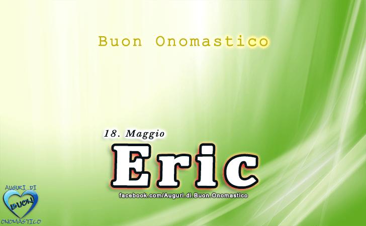 Buon Onomastico Eric! - Buon Onomastico Eric!