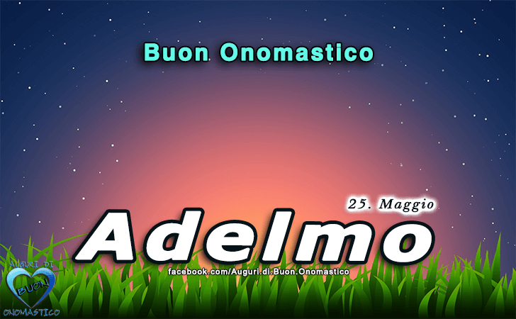 Buon Onomastico Adelmo! - Buon Onomastico Adelmo!
