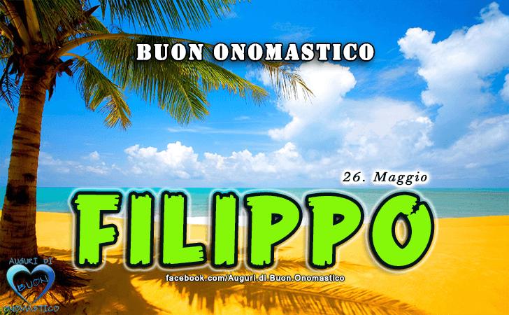 Buon Onomastico Filippo (26 Maggio)