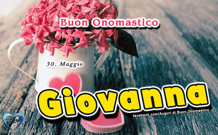Buon Onomastico Giovanna! - Buon Onomastico Giovanna!