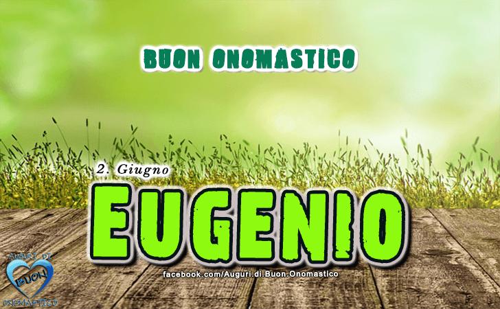 Buon Onomastico Eugenio! - Buon Onomastico Eugenio!