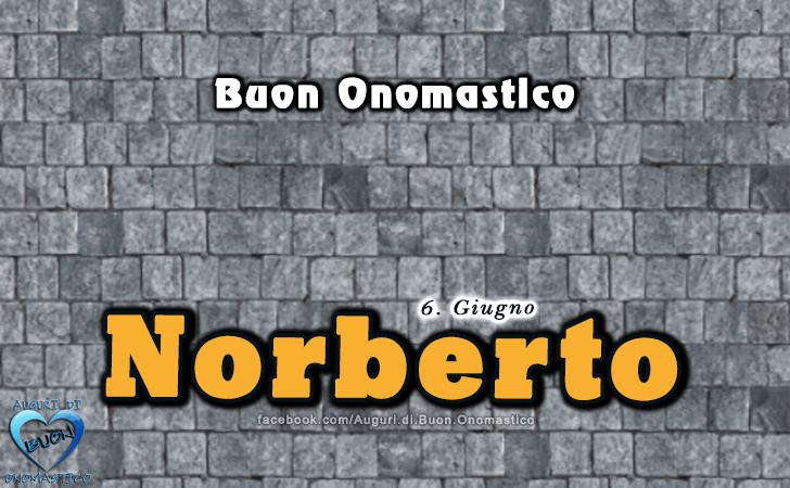Buon Onomastico Norberto! - Buon Onomastico Norberto!