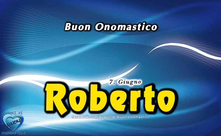 Buon Onomastico Roberto (7 Giugno)
