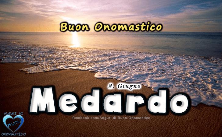 Buon Onomastico Medardo! - Buon Onomastico Medardo!