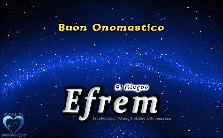 Buon Onomastico Efrem! - Buon Onomastico Efrem!
