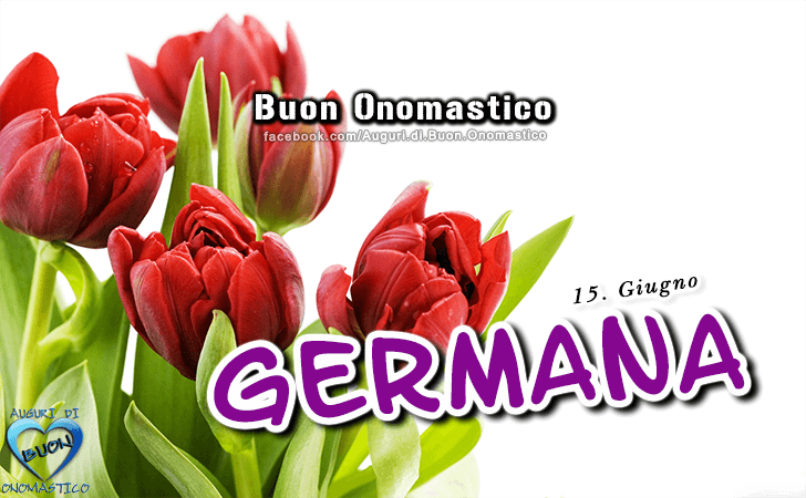 Buon Onomastico Germana! - Buon Onomastico Germana!