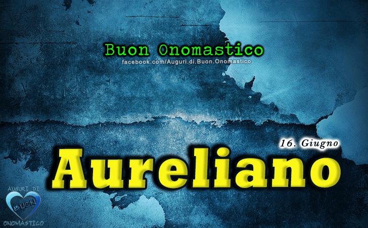 Buon Onomastico Aureliano! - Buon Onomastico Aureliano!