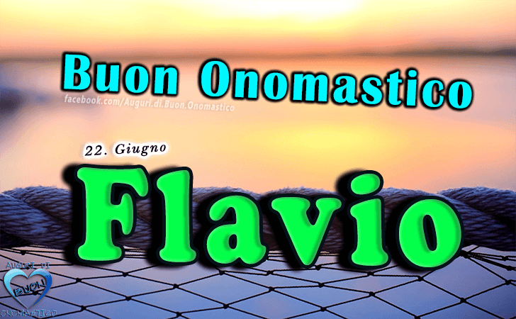Buon Onomastico Flavio! - Buon Onomastico Flavio!