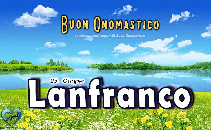 Buon Onomastico Lanfranco! - Buon Onomastico Lanfranco!