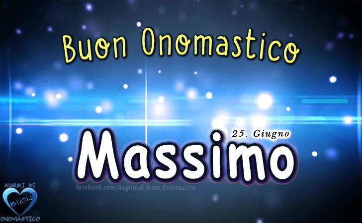 Buon Onomastico Massimo - Onomastico del nome Massimo (25 Giugno)