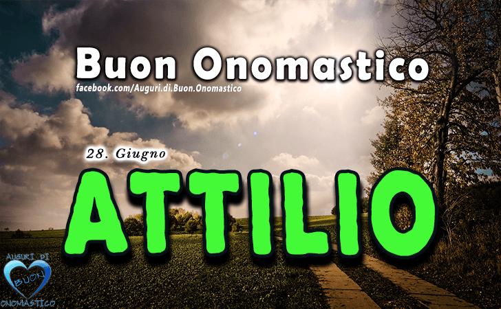 Buon Onomastico Attilio! - Buon Onomastico Attilio!