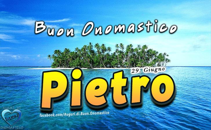 Buon Onomastico Pietro - Onomastico del nome Pietro 29 Giugno