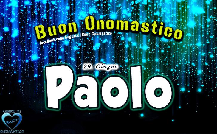 Buon Onomastico Paolo! - Buon Onomastico Paolo!
