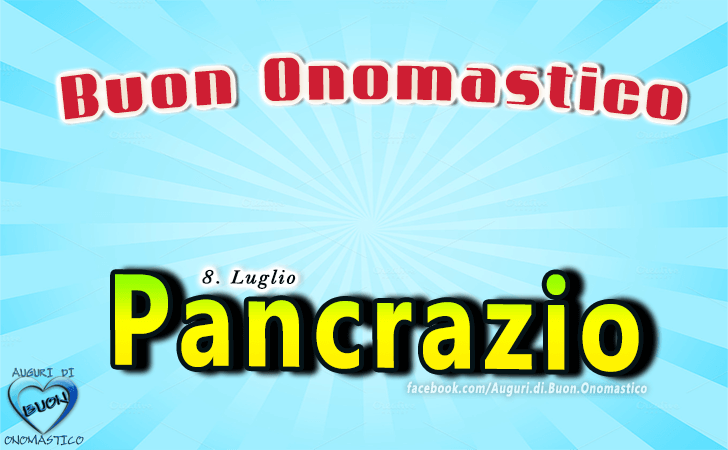 Buon Onomastico Pancrazio! - Buon Onomastico Pancrazio!