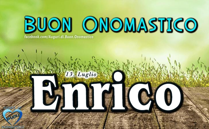 Buon Onomastico Enrico - Onomastico del nome Enrico (13 Luglio)