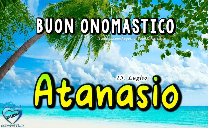 Buon Onomastico Atanasio! - Buon Onomastico Atanasio!