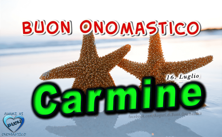 Buon Onomastico Carmine! - Buon Onomastico Carmine!