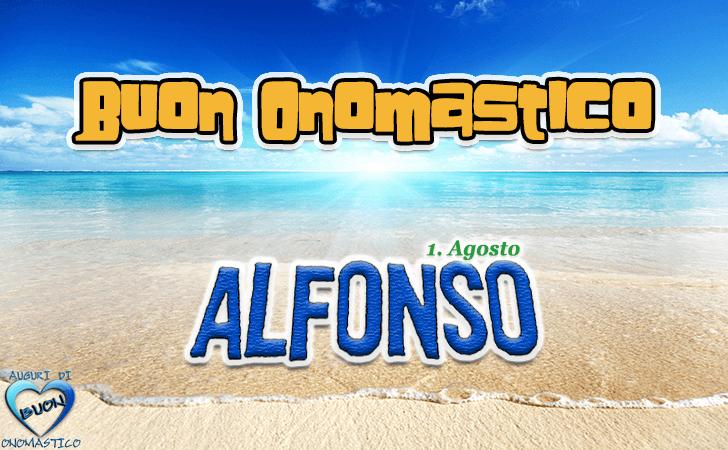 Onomastico del nome Alfonso (1 Agosto) - Buon Onomastico Alfonso - auguri, frasi e immagini