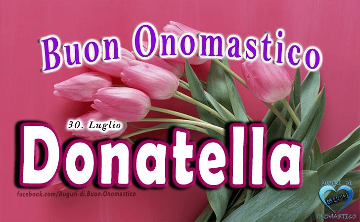 Buon Onomastico Donatella - Onomastico del nome Donatella 30 luglio, frasi e immagini di auguri di onomastico Donatella