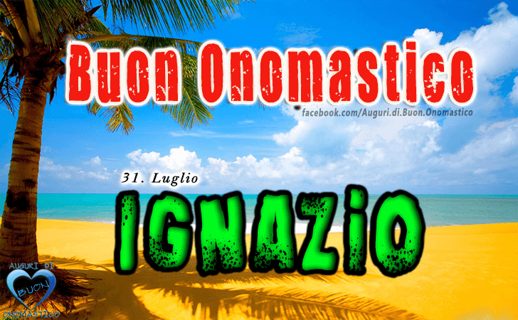 Buon Onomastico Ignazio! - Buon Onomastico Ignazio!