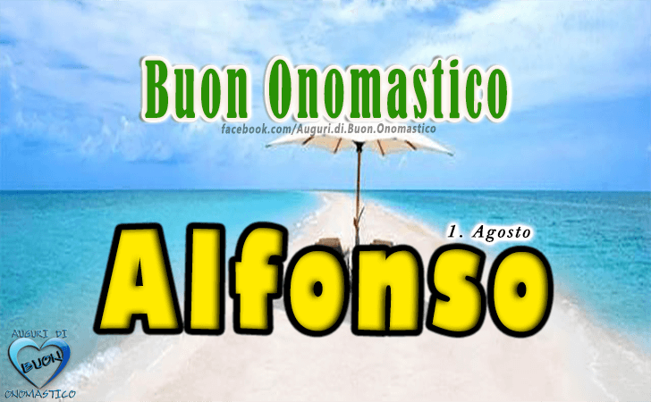 Buon Onomastico Alfonso! - Buon Onomastico Alfonso!