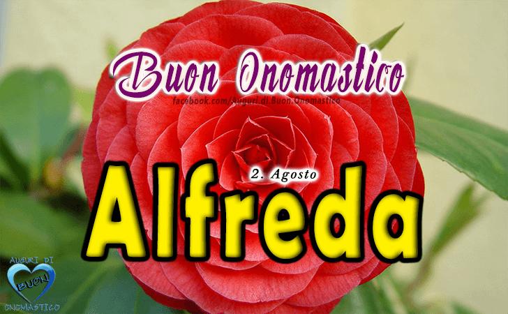 Buon Onomastico Alfreda! - Buon Onomastico Alfreda!