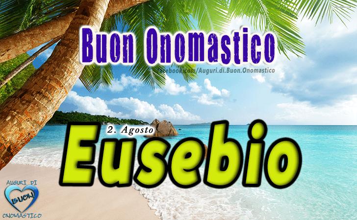 Buon Onomastico Eusebio! - Buon Onomastico Eusebio!