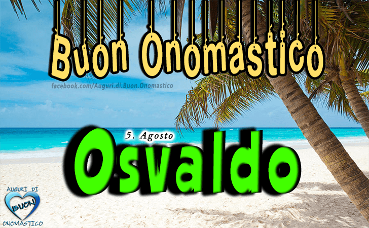 Buon Onomastico Osvaldo! - Buon Onomastico Osvaldo!